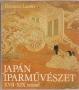 Ferenczy László: Japán iparművészet. XVII-XIX. század (1981)