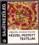 Mihalik Béla - Szomolányiné Farkas Klára: Kézzel festett textíliák (1977)