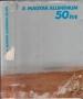 A magyar alumínium 50 éve. Főszerk. Várhegyi Győző (1984)